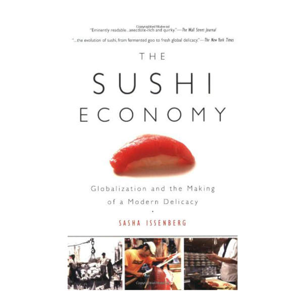 The Sushi Economy, by Sasha Issenberg